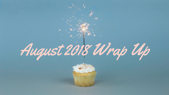 August 2018 Wrap-Up